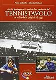Tennistavolo. Storia, protagonisti, statistiche e curiosità del tennistavolo in Italia dalle origini ad oggi