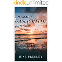 Overcome Gaslighting: The Complete Guide to Breaking Free and Recovering from Psychological Abuse and Emotionally…