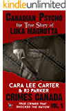Canadian Psycho: Luka Magnotta (Crimes Canada: True Crimes That Shocked the Nation Book 5)