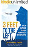 3 Feet to the Left: A New Captain's Journey from Pursuit to Perspective