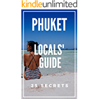 Phuket 25 Secrets - The Locals Travel Guide  For Your Trip to Phuket 2019 ( Thailand ): Skip the tourist traps and explore like a local
