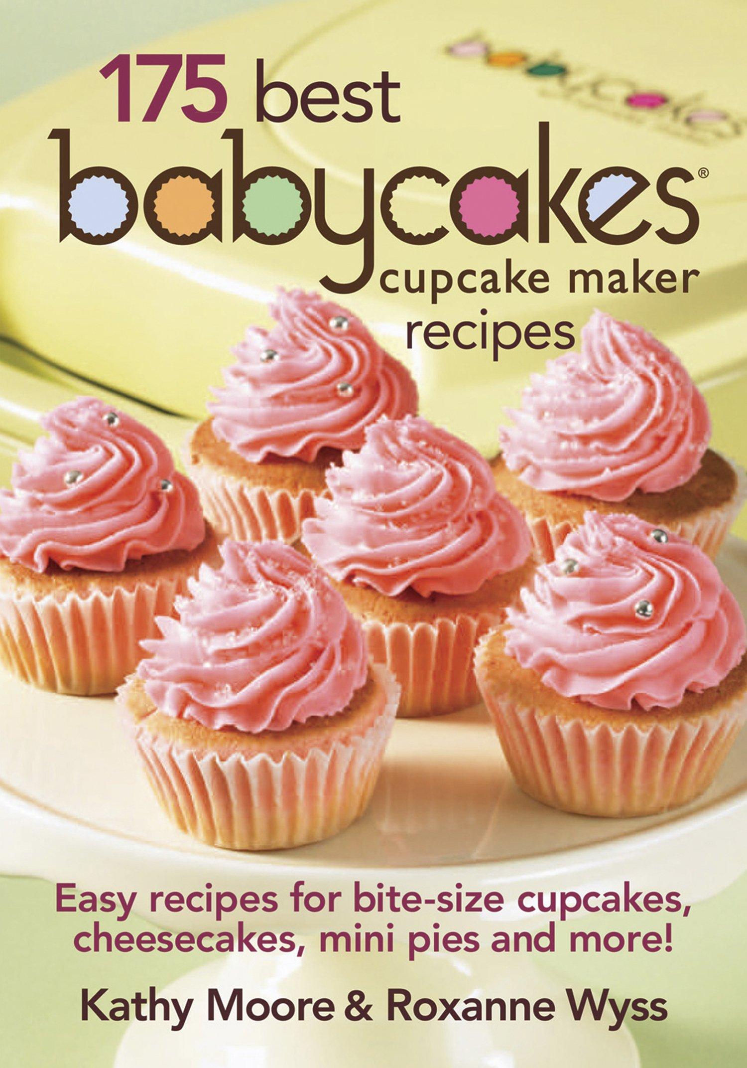 Babycakes Cupcake Cookbook - 175 Best Cupcake Maker Recipes by Babycakes