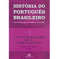 História do Português Brasileiro. O Português em Seu Contexto Histórico - Volume I