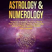 Astrology & Numerology: The Power of Birthdays, Numbers, Stars & Their Secrets to Success, Wealth, Relationships…