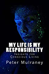 My Life is My Responsibility: Insights for Conscious Living Kindle Edition