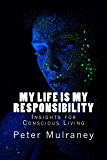 My Life is My Responsibility: Insights for Conscious Living