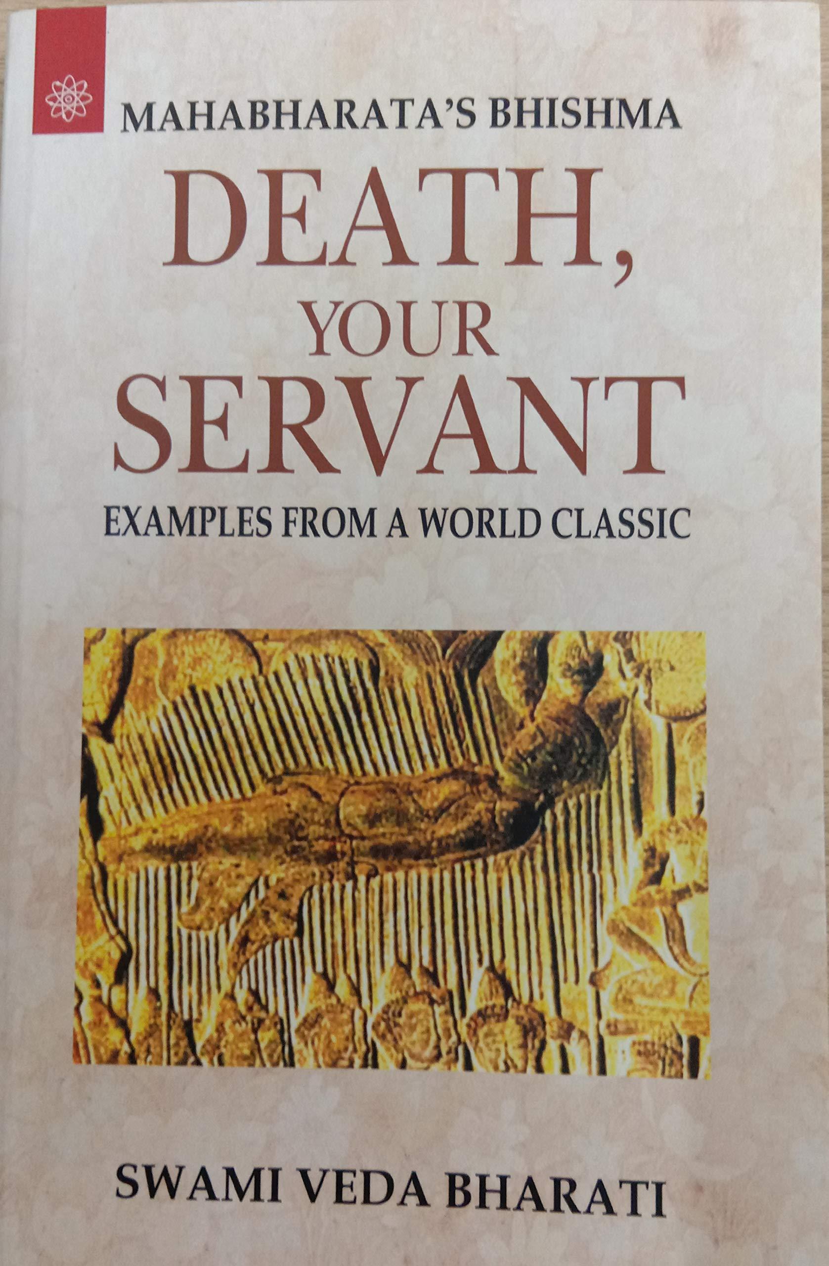Mahabharata S Bhishma Death Your Servant Examples From A World Classic Swami Veda Bharati 9788178224831 Amazon Com Books