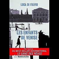 Les enfants de Venise: Par l'auteur du best-seller international Le gang des rêves !