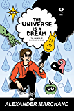 The Universe Is a Dream: The Secrets of Existence Revealed (English Edition)