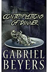 Contemplations of Dinner: A Collection of Short Paranormal Thrillers Kindle Edition