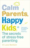Calm Parents, Happy Kids: The Secrets of Stress-free Parenting