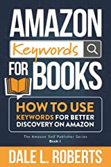 Amazon Keywords for Books: How to Use Keywords for Better Discovery on Amazon (The Amazon Self Publisher Book 1) Kindle Edition