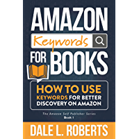 Amazon Keywords for Books: How to Use Keywords for Better Discovery on Amazon (The Amazon Self Publisher Book 1…