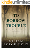 To Borrow Trouble: A psychological thriller