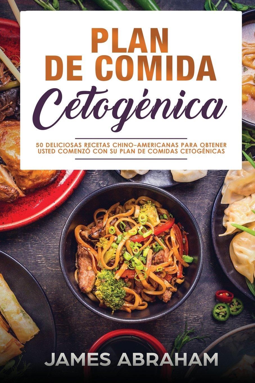 Amazon.com: Plan De Comida Cetogenica (Libro En Espanol/Chinese-American  Ketogenic recipes): 50 Deliciosas Recetas Chino-Americanas Para  ObtenerUsted ...