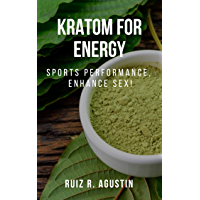 kratom For energy : Sports Performance, Enhance Sex! : (Potent Plant Natural, Mental Clarity, Herbal Supplementation, Energy Boost,  Kratom For Muscle ... Kratom To Improve Memory) (English Edition)
