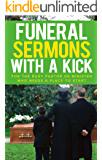Funeral Sermons With A Kick: For the Busy Pastor or Minister Who Needs A Place To Start (Funeral Sermons, Busy Pastor…