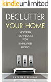 Declutter Your Home: Modern Techniques For Happiness Through Simplified Living (Declutter Your Life Series Book 1)