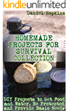 Homemade Projects for Survival Collection: DIY Projects to Get Food and Water, Be Protected and Provide Basic Needs: (Survival Guide, Survival Gear)