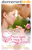 And the Greatest of These Is Love: A Contemporary Christian Romance Novel (English Edition)