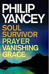 Philip Yancey: Soul Survivor, Prayer, Vanishing Grace (English Edition) eBook Kindle