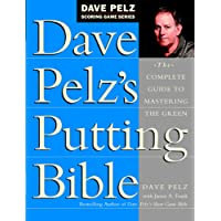 Dave Pelz's Putting Bible: The Complete Guide to Mastering the Green (Dave Pelz Scoring Game)