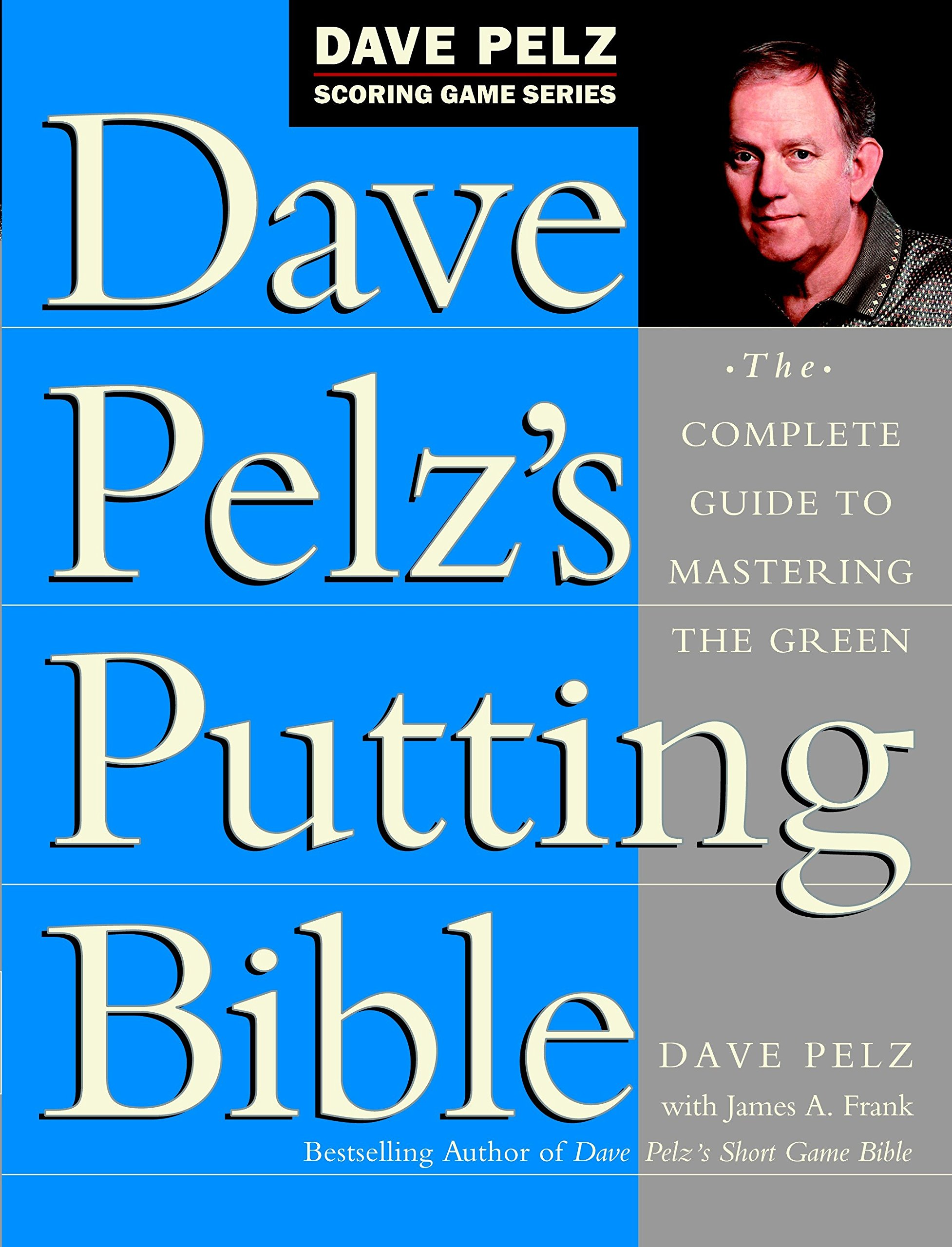 Dave Pelz's Putting Bible: The Complete Guide to Mastering the Green (Dave  Pelz Scoring Game Series): Dave Pelz, James A. Frank: 0890685279897:  Amazon.com: ...