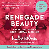 Renegade Beauty: Reveal and Revive Your Natural Radiance - Beauty Secrets, Solutions, and Preparation