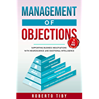 Management of Objections to Sell More: Supporting business negotiations with neuroscience and emotional intelligence…