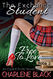 Free To Love: An Explicit Erotic Novel (The Exchange Student Book 2)