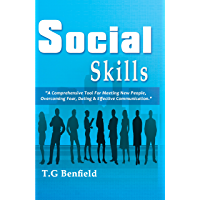 Social Skills: A Comprehensive Tool For Meeting New People, Overcoming Fear, Dating & Effective Communication (Guidebook, Social Anxiety, Social Psychology, Conversation Tactics) (English Edition)