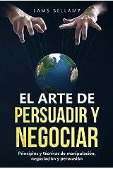 El arte de persuadir y negociar: Principios y técnicas de manipulación, negociación y persuasión (Caminando al éxito nº 4) Edición Kindle