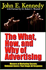 The What, How, and Why of Advertising: Unknown Basics That Shape Ad Response (Masters of Marketing Secrets Book 13) Kindle Edition