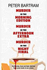 The Morning, Noon & Night Omnibus Edition: Three books, one volume: Murder in the Morning Edition; Murder in the Afternoon Extra; Murder in the Night Final Kindle Edition