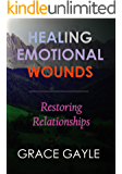 HEALING EMOTIONAL WOUNDS: Restoring Relationships