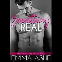 Something Real: A Beautiful Curvy Girl Insta-Love Alpha Billionaire Romance (An Indecent Apposal Book 1)