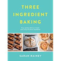 Three Ingredient Baking: Incredibly simple treats with minimal ingredients