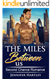 The Miles Between Us: Second Chance Romance