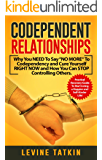 "Codependent Relationships: Why You NEED To Say ""NO MORE"" To Codependency and Cure Yourself RIGHT NOW and How You Can STOP Controlling Others. Practical Recovery Guide!"