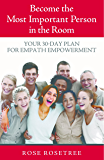 Become The Most Important Person In The Room: Your 30-Day Plan For Empath Empowerment (An Empath Empowerment® Book) (Series Book 1)