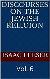 DISCOURSES on the Jewish Religion: Vol. 6