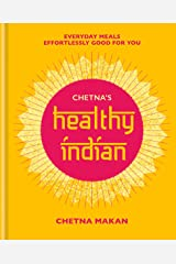Chetna's Healthy Indian: Everyday family meals effortlessly good for you Kindle Edition