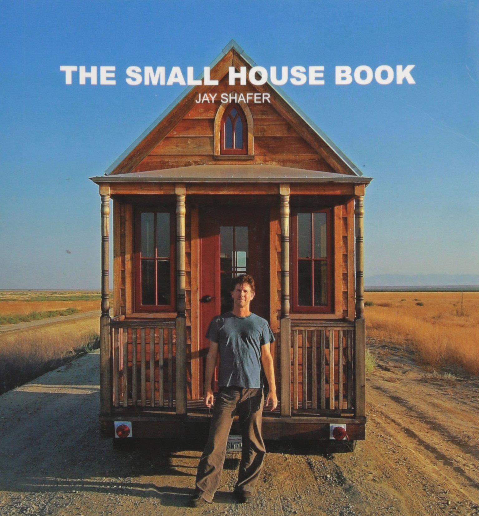 The Small House Book: Jay Shafer, Photos: 9781607435648: Amazon.com: Books