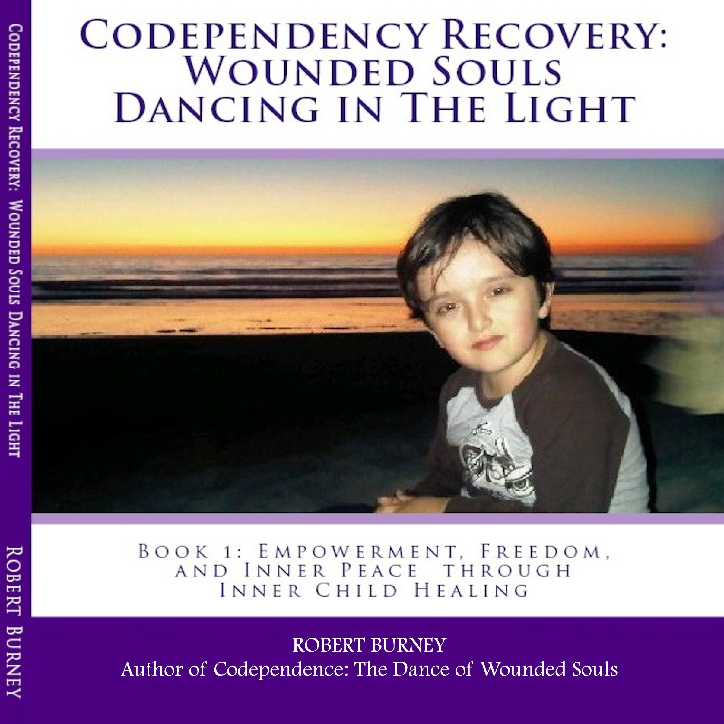 Codependency Recovery: Wounded Souls Dancing in the Light: Book 1: Empowerment, Freedom, and Inner Peace Through Inner Child Healing
