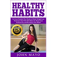 Healthy Habits: Fit in 5, No Gym Needed- Five Weeks of Daily Weight Loss Workouts...