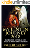 My Lenten Journey 2018: Daily Challenges, Questions, and Quotes to Guide You Through the Holy Season of Lent