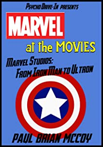 Marvel at the Movies: Marvel Studios: From Iron Man to Ultron