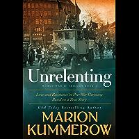 Unrelenting: Love and Resistance in Pre-War Germany (World War II Trilogy Book 1)