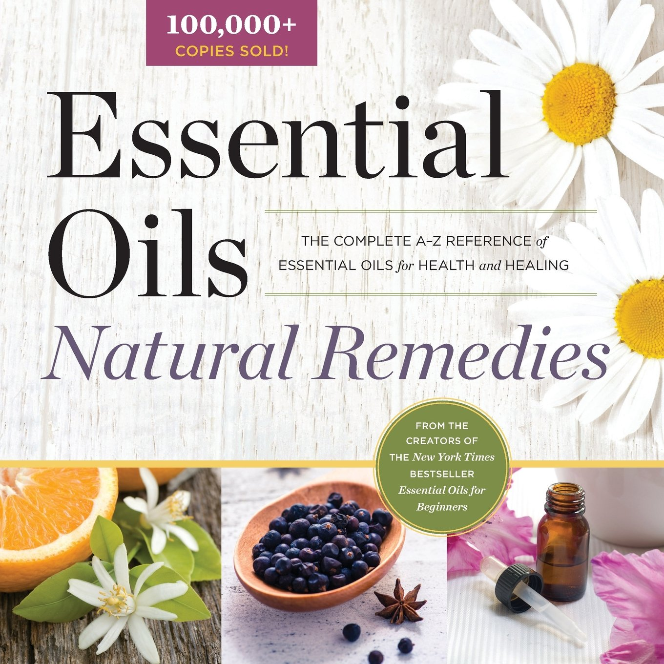Download Essential Oils Natural Remedies: The Complete A-Z Reference of Essential Oils for Health and Healing ebook