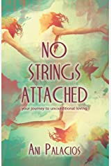 No Strings Attached: Your journey to unconditional loving Kindle Edition